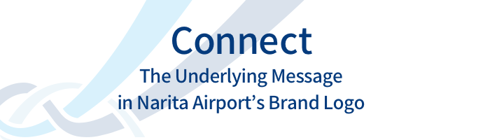 """Connect"" The Underlying Message in Narita Airport's Brand Logo"