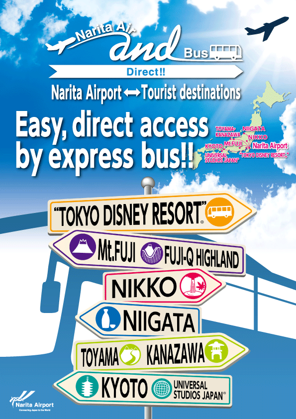 Narita Air and Bus  Direct access from your aircraft to your tourism destination. Convenient, inexpensive express buses operate daily.